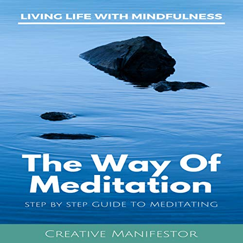 The Way of Meditation Step by Step Guide to Meditating audiobook cover art