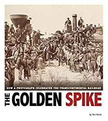 Image: The Golden Spike (Captured History) | Kindle Edition | by Don Nardo (Author). Publisher: Compass Point Books (February 1, 2015)
