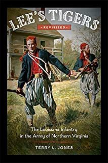 Lee's Tigers Revisited: The Louisiana Infantry in the Army of Northern Virginia