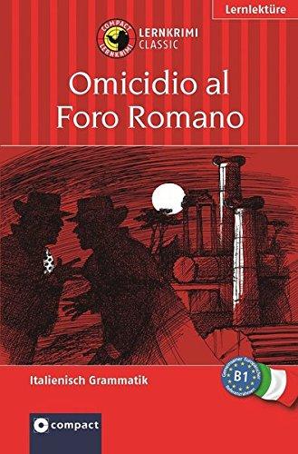 Omicidio al Foro Romano: Lernkrimi Italienisch B1 (Compact Lernkrimi)