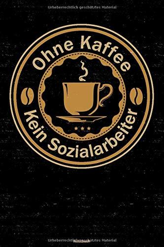 Ohne Kaffee kein Sozialarbeiter Notizbuch: Sozialarbeiter Journal DIN A5 liniert 120 Seiten Geschenk
