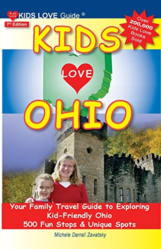 Kids Love Ohio: Your Family Travel Guide to Exploring Kid-Friendly Ohio; 500 Fun Stops & Unique Spots (Kids Love Guide)