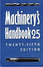 Machinery's Handbook 25 : A Reference Book for the Mechanical Engineer, Designer, Manufacturing Engineer, Draftsman, Toolmaker, and Machinist