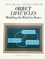 Object Life Cycles: Modeling the World In States (Yourdon Press Computing Series)