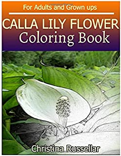 CALLA LILY FLOWER Coloring Book For Adults and Grown ups: CALLA LILY FLOWER  sketch coloring book  80 Pictures , Creativity and Mindfulness