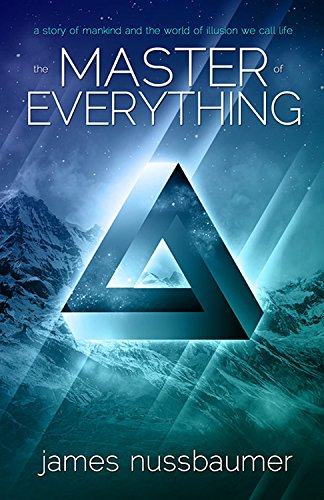 Master of Everything: A Story of Mankind and the World of Illusion We Call Life