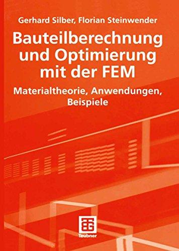 Bauteilberechnung und Optimierung mit der FEM: Materialtheorie, Anwendungen, Beispiele