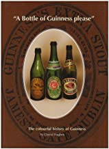 A Bottle of Guinness Please : The Colourful history of Guinness by David Hughes (2006-08-02)