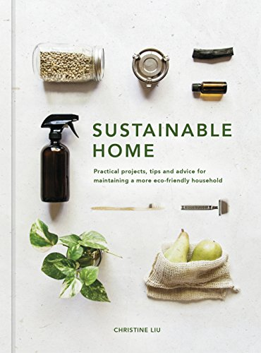 Sustainable Home: Practical projects, tips and advice for maintaining a more eco-friendly household...