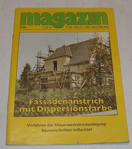 Magazin für Haus und Wohnung Heft 06/1988 Fassadenanstrich mit Dispersionsfarbe Verfahren der Mauerwerkstrockenlegung Bauvorschriften mißachtet