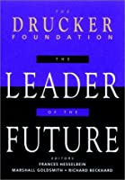 The Leader of the Future, (Drucker FoundationFuture Series): New Visions, Strategies and Practices for the Next Era (J-B Leader to Leader Institute/PF Drucker Foundation)