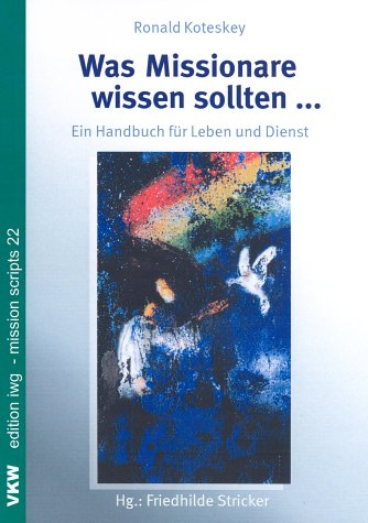 Was Missionare wissen sollten…: Ein Handbuch für Leben und Dienst (edition iwg - mission scripts)