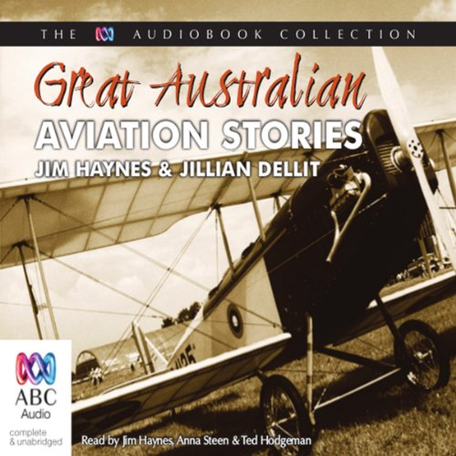 Great Australian Aviation Stories                   By:                                                                                                                                 Jim Haynes,                                                                                        Jillian Dellit                               Narrated by:                                                                                                                                 Jim Haynes,                                                                                        Ted Hodgeman,                                                                                        Anna Steen                      Length: 2 hrs and 25 mins     1 rating     Overall 5.0