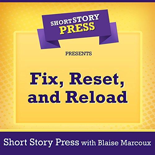 Short Story Press Presents Fix, Reset, and Reload audiobook cover art