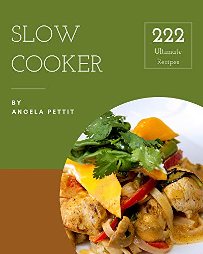 222 Ultimate Slow Cooker Recipes: Greatest Slow Cooker Cookbook of All Time (English Edition)