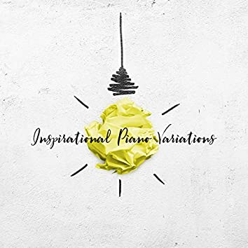 Inspirational Piano Variations - Brilliant Instrumental Jazz That Will Inspire You to Act in the Field of Work or Art