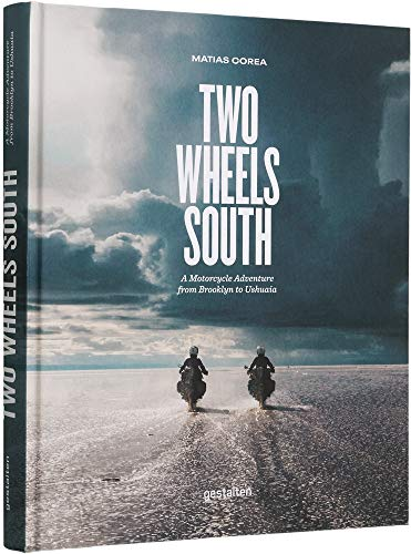 Two Wheels South: A Motocycle Adventure from Brooklyn to Ushuaia