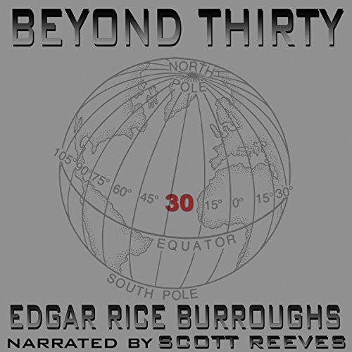 Beyond Thirty                   By:                                                                                                                                 Edgar Rice Burroughs                               Narrated by:                                                                                                                                 Scott Reeves                      Length: 4 hrs and 18 mins     Not rated yet     Overall 0.0