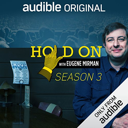 Hold On with Eugene Mirman, Season 3                   By:                                                                                                                                 Eugene Mirman,                                                                                        Kristen Schaal,                                                                                        Neil deGrasse Tyson,                   and others                      Length: 12 hrs and 15 mins     6 ratings     Overall 3.8