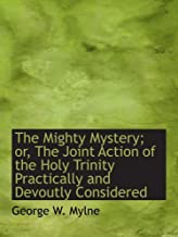The Mighty Mystery; or, The Joint Action of the Holy Trinity Practically and Devoutly Considered