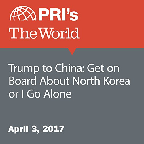 Trump to China: Get on Board About North Korea or I Go Alone audiobook cover art