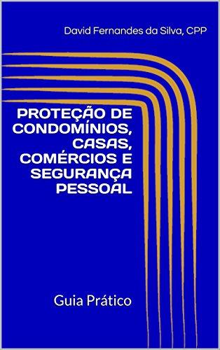 PROTEÇÃO DE CONDOMÍNIOS, CASAS, COMÉRCIOS E SEGURANÇA PESSOAL: Guia Prático