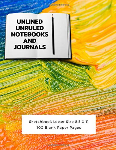 Unlined Unruled Notebooks And Journals Sketchbook Letter Size 8.5 X 11 100 Blank Paper Pages: Diary Journal Notebook Composition Books Writing Drawing Write In Notepad Paper Sheets Volume 18