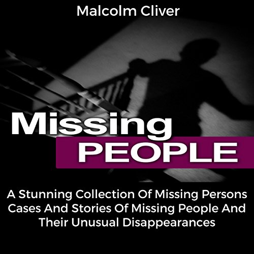 Missing People     A Stunning Collection of Missing Persons Cases and Stories of Missing People and Their Unusual Disappearances              By:                                                                                                                                 Malcolm Cliver                               Narrated by:                                                                                                                                 Ted Gitzke                      Length: 1 hr and 53 mins     3 ratings     Overall 4.0
