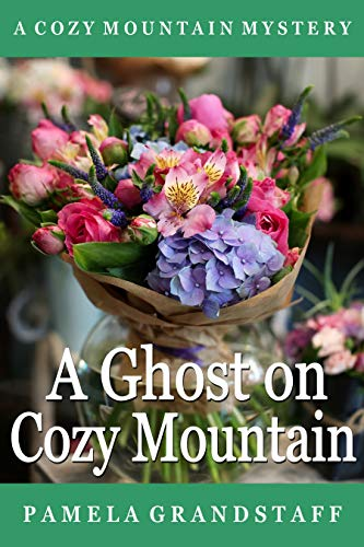 A Ghost on Cozy Mountain (Cozy Mountain Mysteries Book 1) by [Pamela Grandstaff]