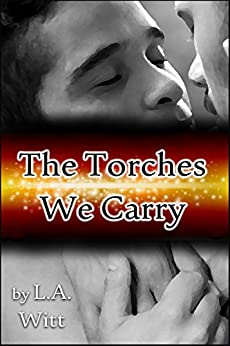 The Torches We Carry by [L.A. Witt]