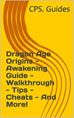 Dragon Age Origins - Awakening Guide - Walkthrough - Tips - Cheats - And More! (English Edition)