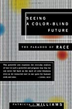 Seeing A Colorblind Future Paradox of race (Reith Lectures, 1997)