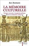 La mémoire culturelle - Ecriture, souvenir et imaginaire politique dans les civilisations antiques
