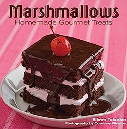 Marshmallows: Homemade Gourmet Treats by [Eileen Talanian]