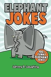 Elephant Jokes: 100+ Funny Elephant Jokes (Animal Jokes) (Volume 10)