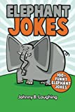Elephant Jokes: 100+ Funny Elephant Jokes (Animal Jokes) (Volume 10)