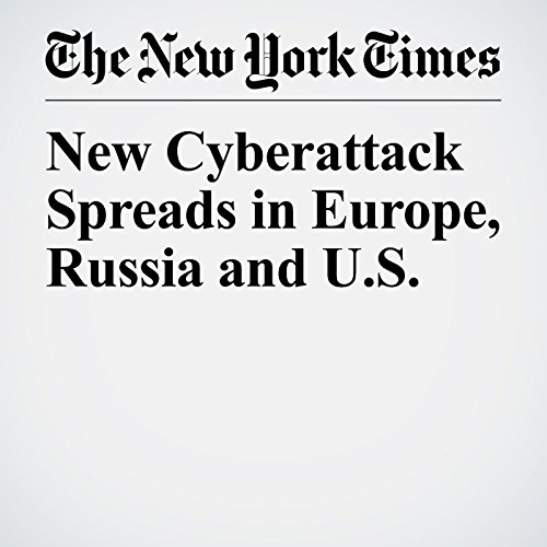 New Cyberattack Spreads in Europe, Russia and U.S. copertina