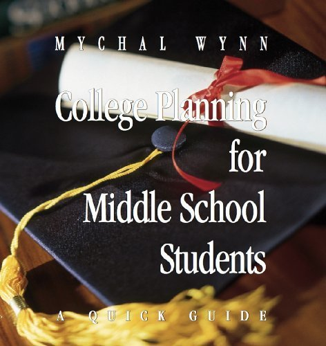 College Planning for Middle School Students: A Quick Guide by Mychal Wynn (2007) Perfect Paperback
