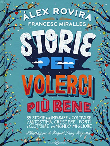 Storie per volerci più bene. 35 storie per imparare a coltivare l'autostima, crescere forti e costruire un mondo migliore