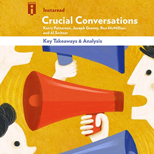 Review and Analysis of Crucial Conversations: Tools for Talking When Stakes Are High by Kerry Patterson, Joseph Grenny, Ron McMillan, and Al Switzer audiobook cover art