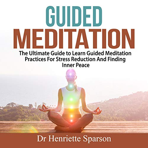 Guided Meditation     The Ultimate Guide to Learn Guided Meditation Practices for Stress Reduction and Finding Inner Peace              Written by:                                                                                                                                 Dr. Henriette Sparson                               Narrated by:                                                                                                                                 Jesse Gross                      Length: 28 mins     Not rated yet     Overall 0.0