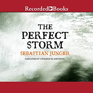 The Perfect Storm     A True Story of Men Against the Sea              By:                                                                                                                                 Sebastian Junger                               Narrated by:                                                                                                                                 Richard Davidson                      Length: 9 hrs and 25 mins     543 ratings     Overall 4.3