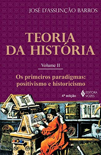 Teoria da história Vol. II: Os primeiros paradigmas: positivismo e historicismo: Volume 2