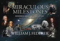 Miraculous Milestones in Science, Medicine & Innovation- And the Faith of Those Who Achieved Them