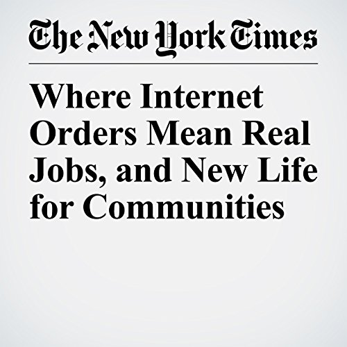Where Internet Orders Mean Real Jobs, and New Life for Communities copertina