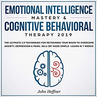 Emotional Intelligence Mastery & Cognitive Behavioral Therapy 2019     The Ultimate 2.0 Techniques for Retraining Your Brain to Overcome Anxiety, Depression, EQ & CBT Made Simple - Learn in 7 Weeks              By:                                                                                                                                 John Heffner                               Narrated by:                                                                                                                                 Derek Dysart,                                                                                        Joe Wosik                      Length: 6 hrs and 7 mins     26 ratings     Overall 4.7