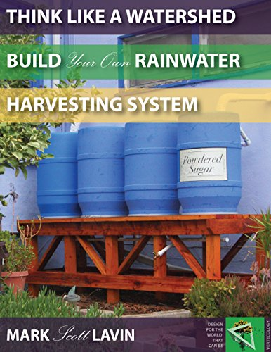 Think Like a Watershed: Build Your Rainwater Harvesting System