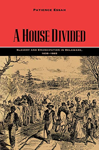A House Divided: Slavery and Emancipation in Delaware, 1638-1865 (Carter G. Woodson Institute)