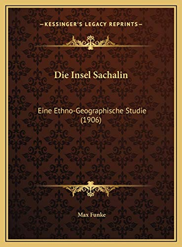 Die Insel Sachalin: Eine Ethno-Geographische Studie (1906)