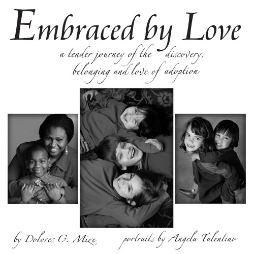 Embraced By Love: A Tender Journey of the Discovery, Belonging and Love of Adoption